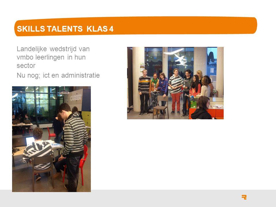 SKILLS TALENTS KLAS 4 Landelijke wedstrijd van vmbo leerlingen in hun sector Nu nog; ict en administratie