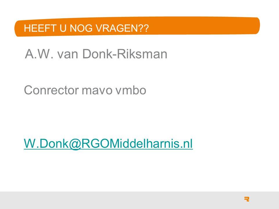 HEEFT U NOG VRAGEN?? A.W. van Donk-Riksman Conrector mavo vmbo W.Donk@RGOMiddelharnis.nl