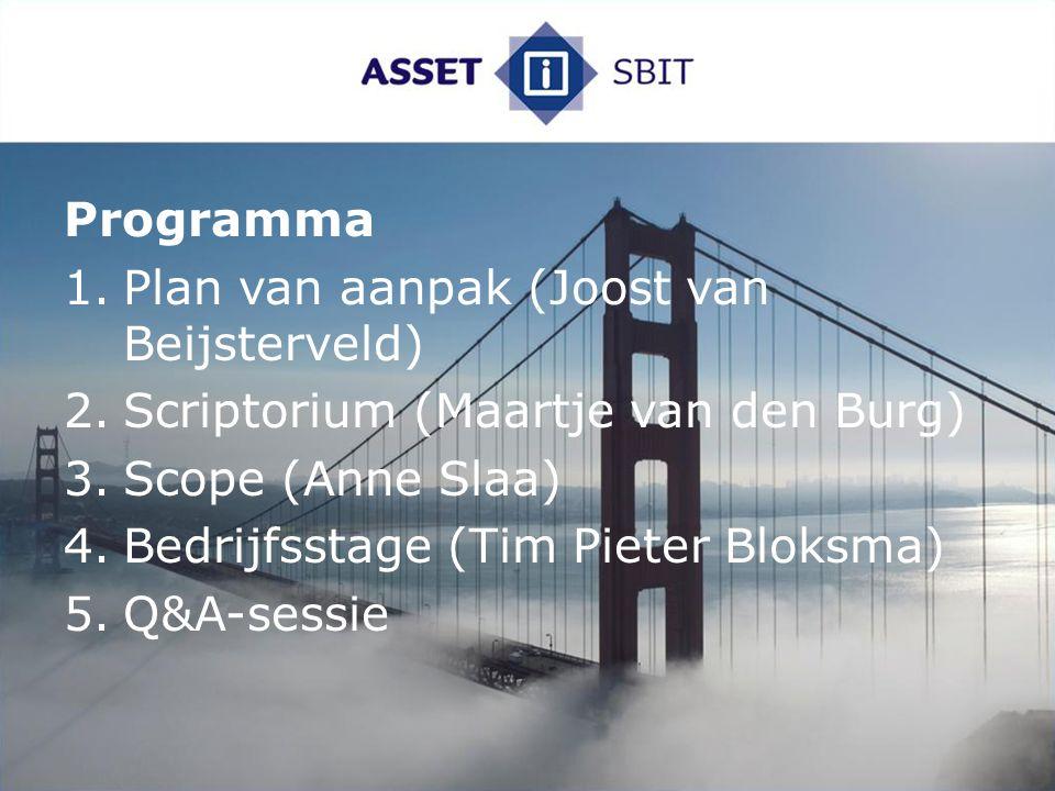 Programma 1.Plan van aanpak (Joost van Beijsterveld) 2.Scriptorium (Maartje van den Burg) 3.Scope (Anne Slaa) 4.Bedrijfsstage (Tim Pieter Bloksma) 5.Q