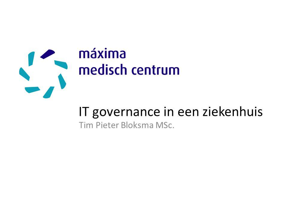 IT governance in een ziekenhuis Tim Pieter Bloksma MSc.