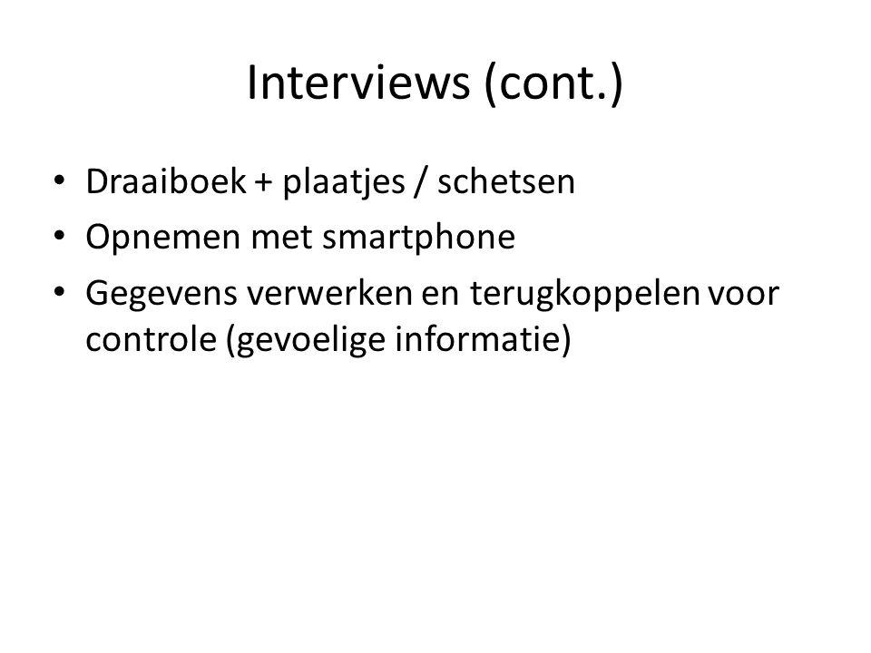 Interviews (cont.) Draaiboek + plaatjes / schetsen Opnemen met smartphone Gegevens verwerken en terugkoppelen voor controle (gevoelige informatie)