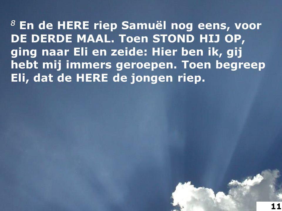 8 En de HERE riep Samuël nog eens, voor DE DERDE MAAL.