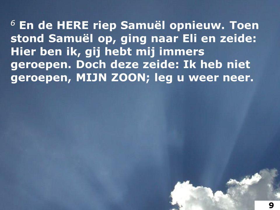 6 En de HERE riep Samuël opnieuw.