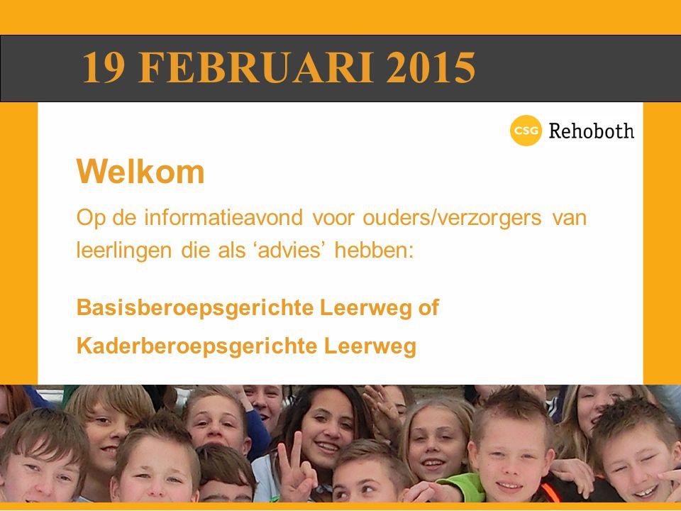 Welkom Op de informatieavond voor ouders/verzorgers van leerlingen die als 'advies' hebben: Basisberoepsgerichte Leerweg of Kaderberoepsgerichte Leerw