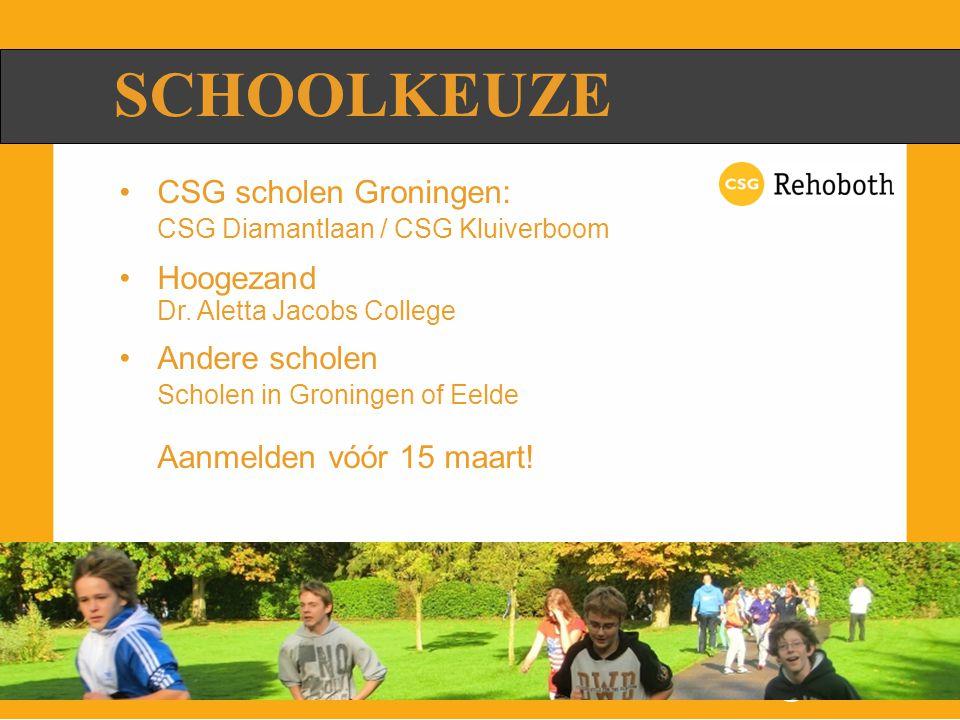 SCHOOLKEUZE CSG scholen Groningen: CSG Diamantlaan / CSG Kluiverboom Hoogezand Dr. Aletta Jacobs College Andere scholen Scholen in Groningen of Eelde