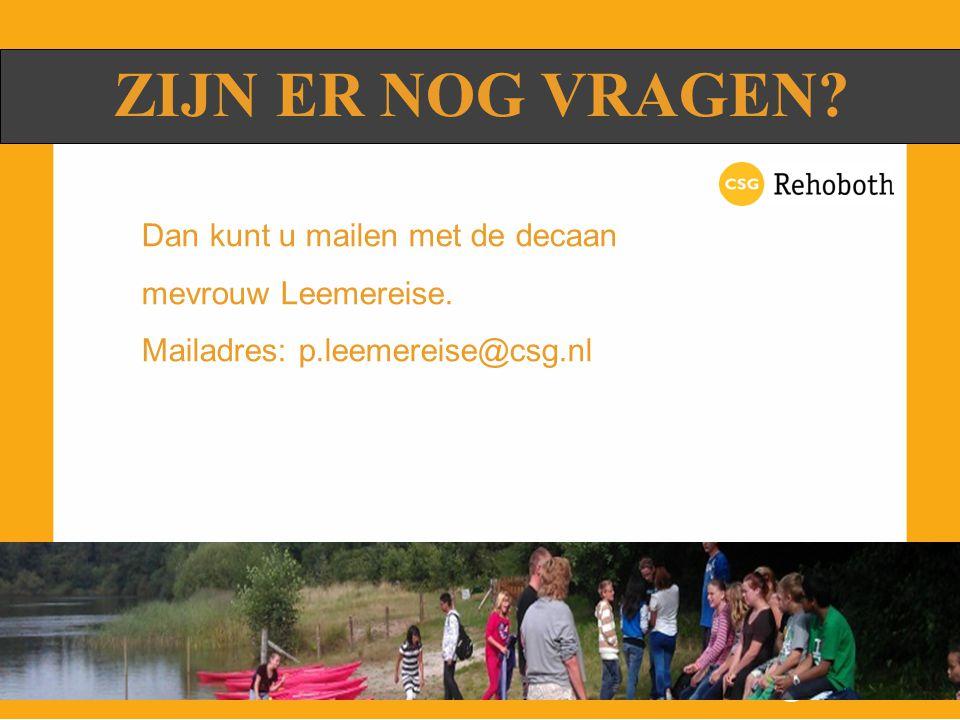 ZIJN ER NOG VRAGEN? Dan kunt u mailen met de decaan mevrouw Leemereise. Mailadres: p.leemereise@csg.nl