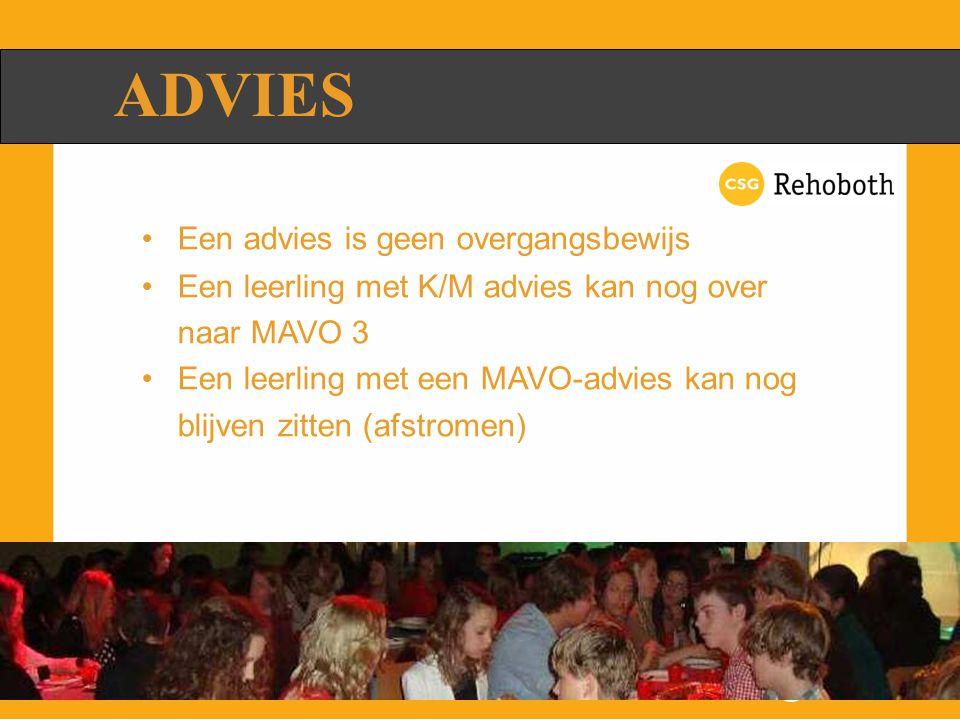 ADVIES Een advies is geen overgangsbewijs Een leerling met K/M advies kan nog over naar MAVO 3 Een leerling met een MAVO-advies kan nog blijven zitten