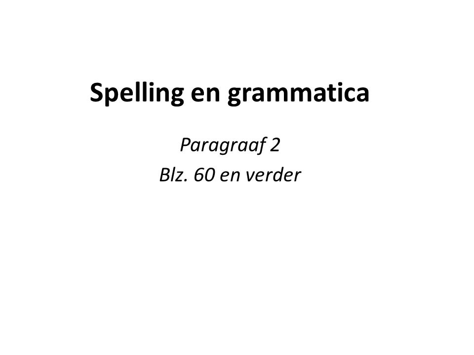 Spelling en grammatica Paragraaf 2 Blz. 60 en verder