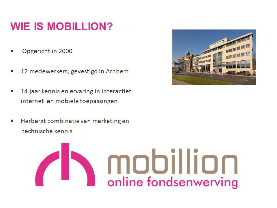 WIE IS MOBILLION?  Opgericht in 2000  12 medewerkers, gevestigd in Arnhem  14 jaar kennis en ervaring in interactief internet en mobiele toepassing