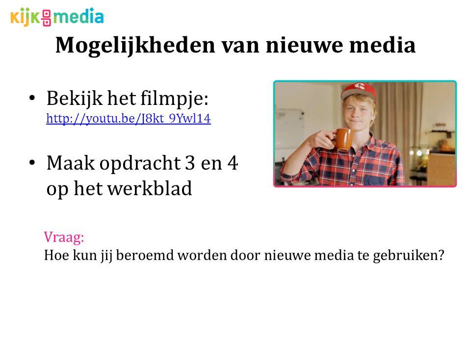Mogelijkheden van nieuwe media Bekijk het filmpje: http://youtu.be/J8kt_9Ywl14 http://youtu.be/J8kt_9Ywl14 Maak opdracht 3 en 4 op het werkblad Vraag: Hoe kun jij beroemd worden door nieuwe media te gebruiken?