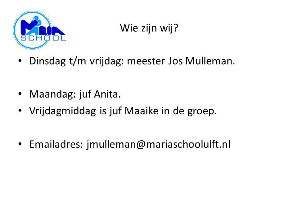 Wie zijn wij? Dinsdag t/m vrijdag: meester Jos Mulleman. Maandag: juf Anita. Vrijdagmiddag is juf Maaike in de groep. Emailadres: jmulleman@mariaschoo