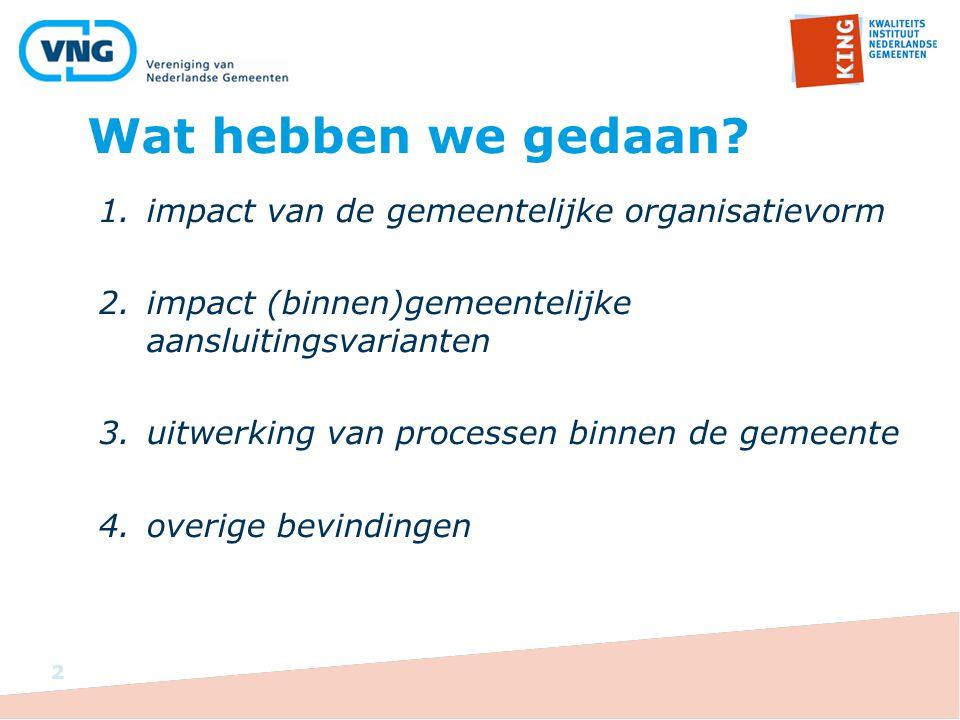 Wat hebben we gedaan? 1.impact van de gemeentelijke organisatievorm 2.impact (binnen)gemeentelijke aansluitingsvarianten 3.uitwerking van processen bi