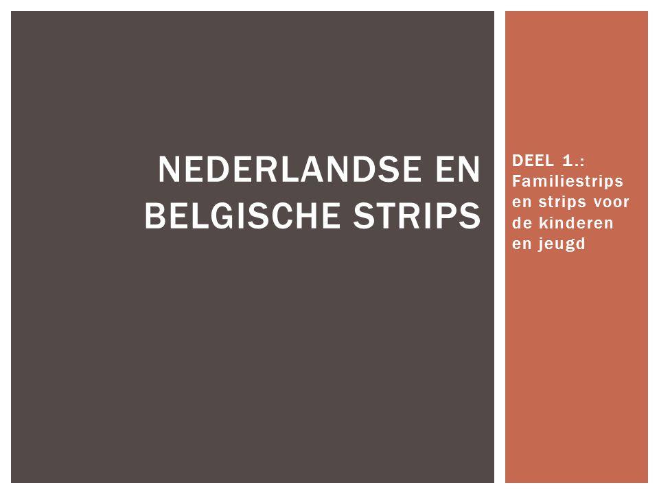 DEEL 1.: Familiestrips en strips voor de kinderen en jeugd NEDERLANDSE EN BELGISCHE STRIPS