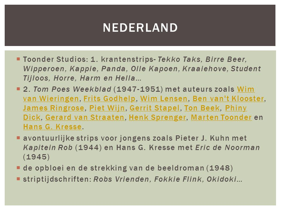  Toonder Studios: 1. krantenstrips- Tekko Taks, Birre Beer, Wipperoen, Kappie, Panda, Olle Kapoen, Kraaiehove, Student Tijloos, Horre, Harm en Hella…