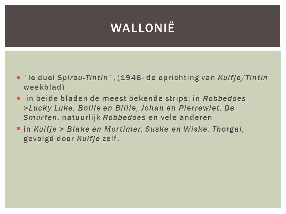  ´le duel Spirou-Tintin´, (1946- de oprichting van Kuifje/Tintin weekblad)  in beide bladen de meest bekende strips: in Robbedoes >Lucky Luke, Bollie en Billie, Johan en Pierrewiet, De Smurfen, natuurlijk Robbedoes en vele anderen  in Kuifje > Blake en Mortimer, Suske en Wiske, Thorgal, gevolgd door Kuifje zelf.