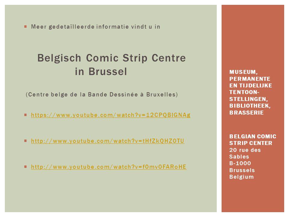 Meer gedetaïlleerde informatie vindt u in Belgisch Comic Strip Centre in Brussel (Centre belge de la Bande Dessinée à Bruxelles)  https://www.youtu