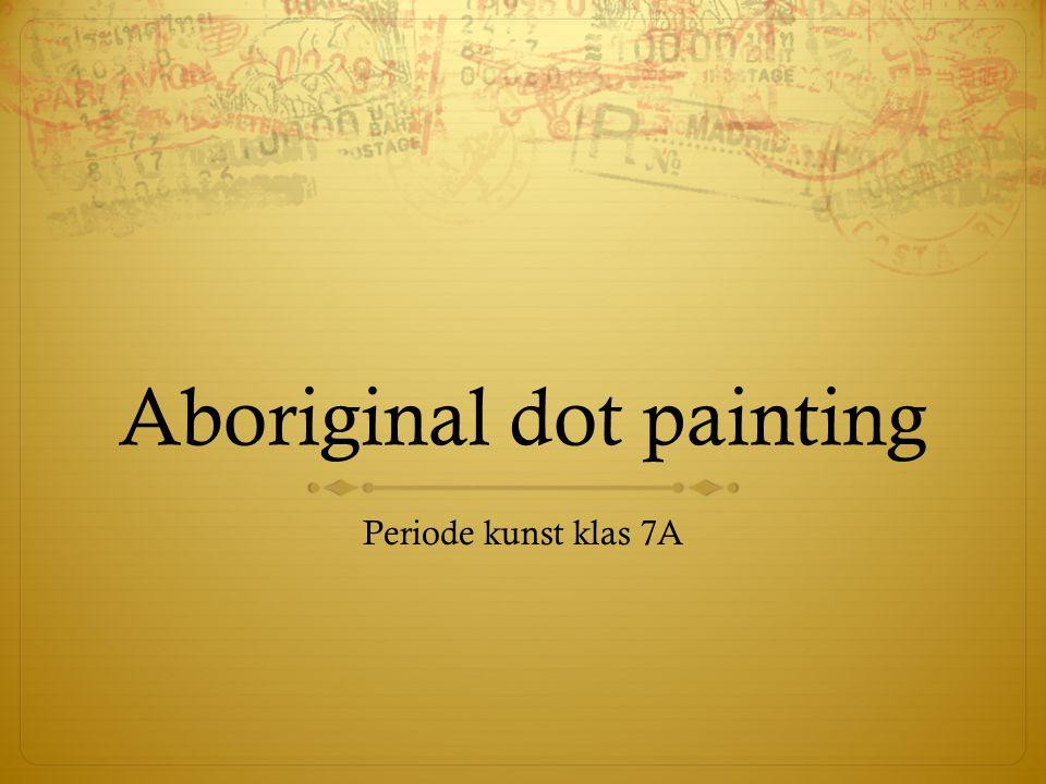 Aboriginal dot painting Periode kunst klas 7A