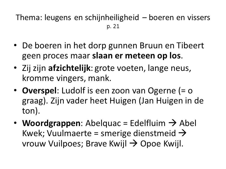Thema: leugens en schijnheiligheid – boeren en vissers p. 21 De boeren in het dorp gunnen Bruun en Tibeert geen proces maar slaan er meteen op los. Zi
