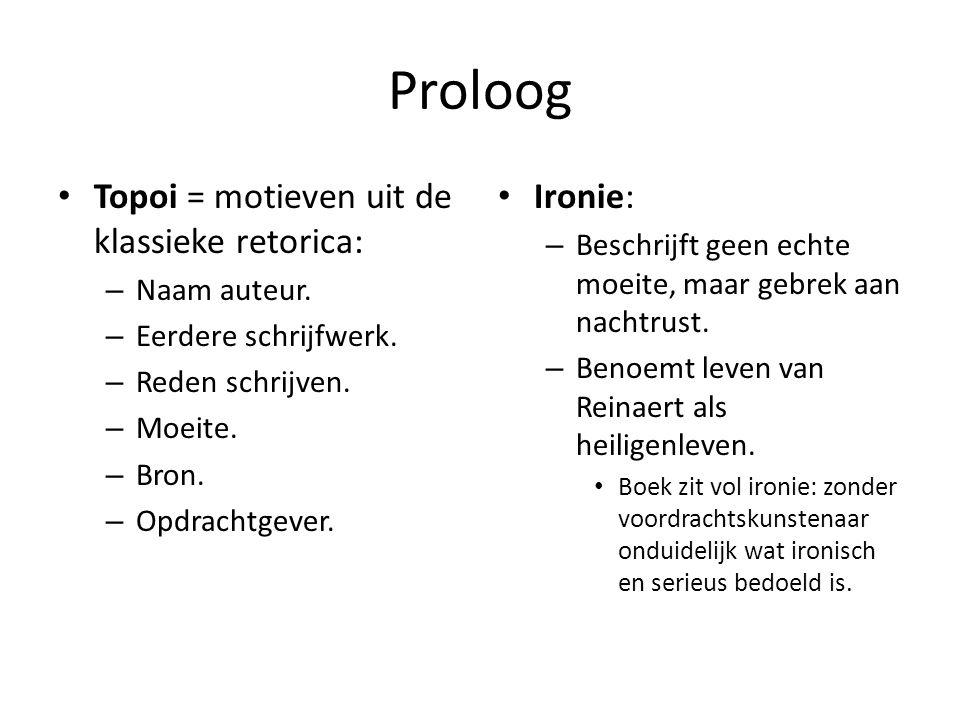 Proloog Topoi = motieven uit de klassieke retorica: – Naam auteur. – Eerdere schrijfwerk. – Reden schrijven. – Moeite. – Bron. – Opdrachtgever. Ironie