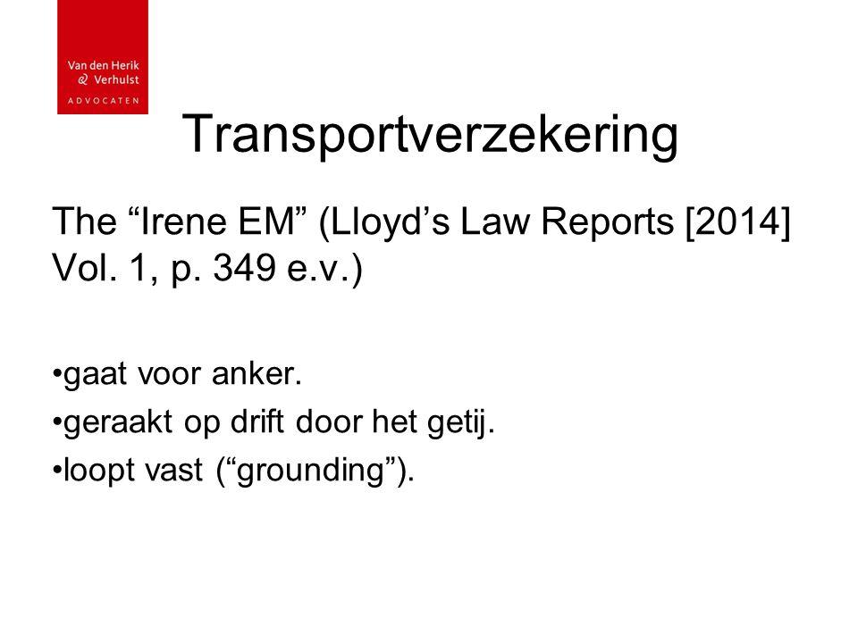 """Transportverzekering The """"Irene EM"""" (Lloyd's Law Reports [2014] Vol. 1, p. 349 e.v.) gaat voor anker. geraakt op drift door het getij. loopt vast (""""gr"""