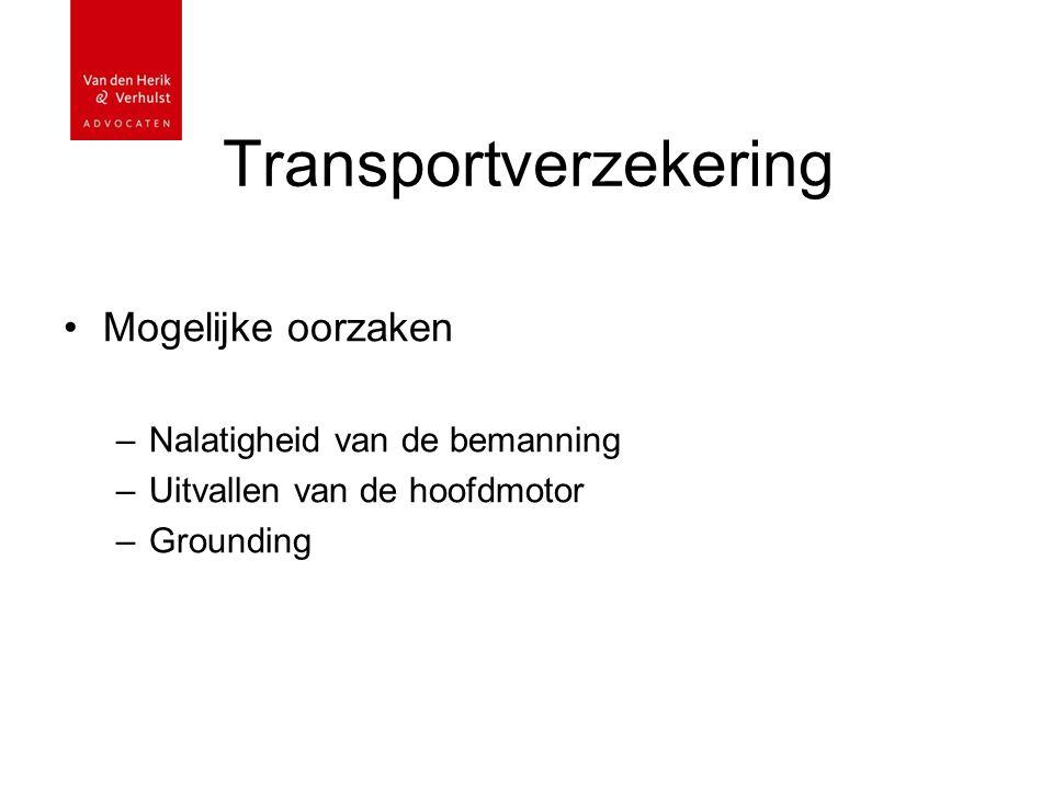Transportverzekering Mogelijke oorzaken –Nalatigheid van de bemanning –Uitvallen van de hoofdmotor –Grounding