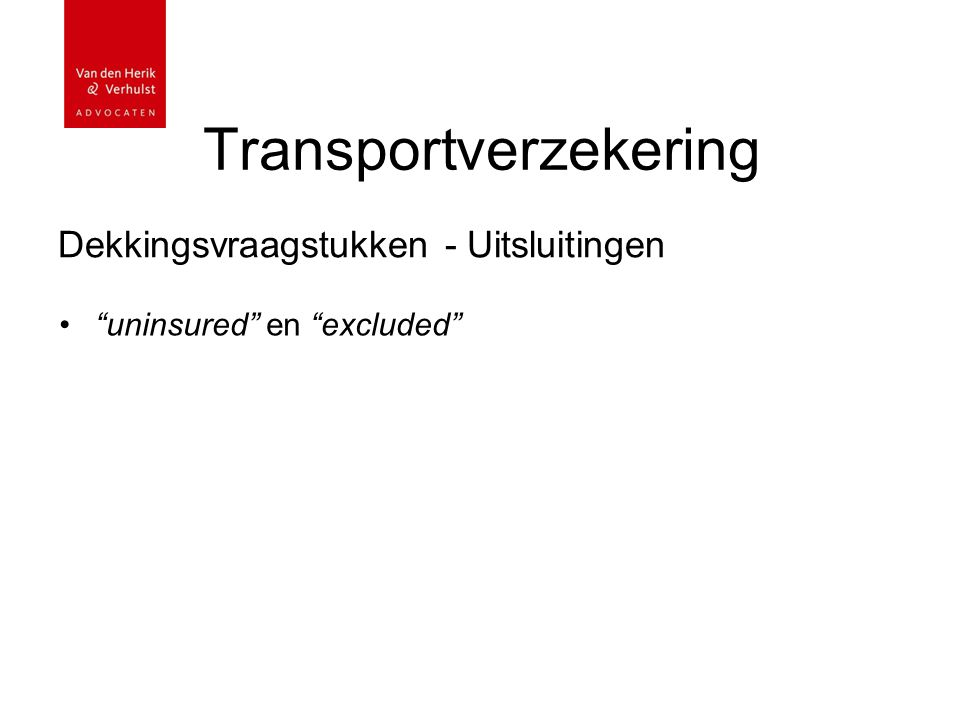 "Transportverzekering Dekkingsvraagstukken - Uitsluitingen ""uninsured"" en ""excluded"""
