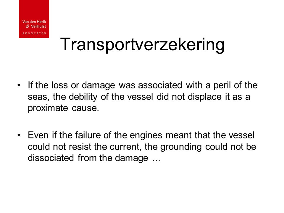 Transportverzekering If the loss or damage was associated with a peril of the seas, the debility of the vessel did not displace it as a proximate caus