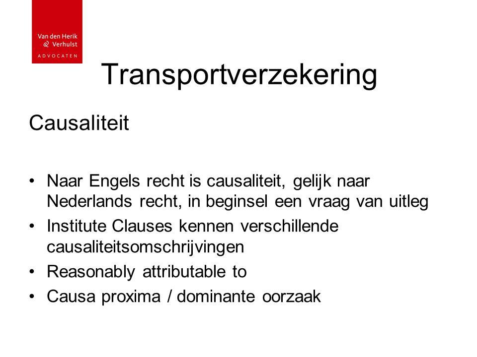 Transportverzekering Causaliteit Naar Engels recht is causaliteit, gelijk naar Nederlands recht, in beginsel een vraag van uitleg Institute Clauses ke