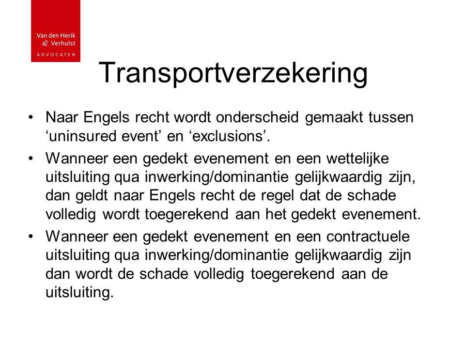Transportverzekering Naar Engels recht wordt onderscheid gemaakt tussen 'uninsured event' en 'exclusions'. Wanneer een gedekt evenement en een wetteli