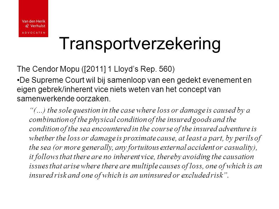 Transportverzekering The Cendor Mopu ([2011] 1 Lloyd's Rep. 560) De Supreme Court wil bij samenloop van een gedekt evenement en eigen gebrek/inherent