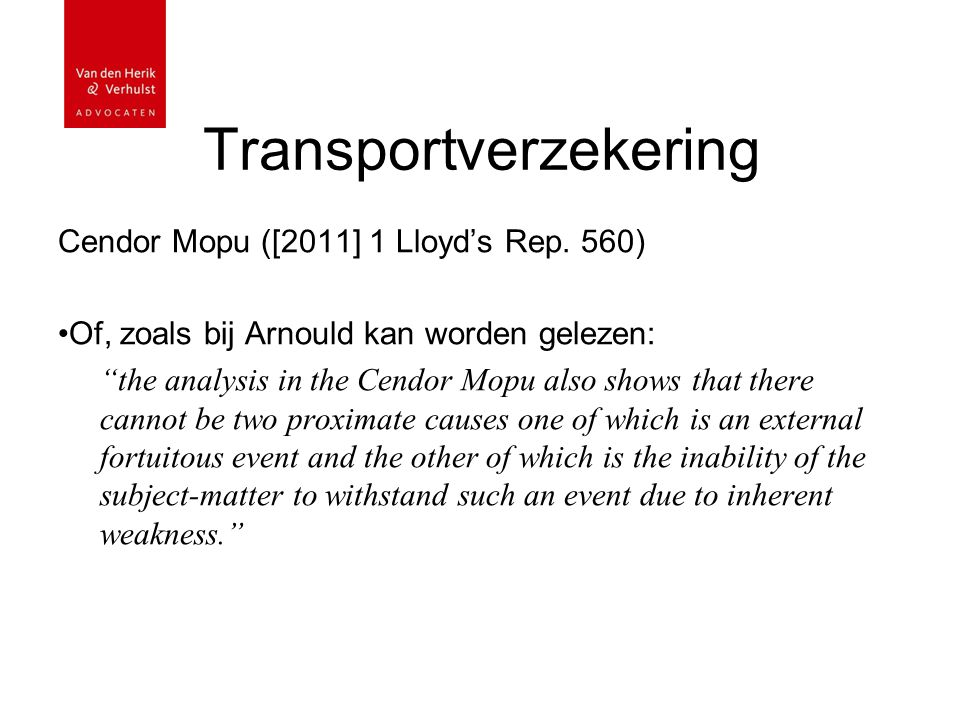 "Transportverzekering Cendor Mopu ([2011] 1 Lloyd's Rep. 560) Of, zoals bij Arnould kan worden gelezen: ""the analysis in the Cendor Mopu also shows tha"