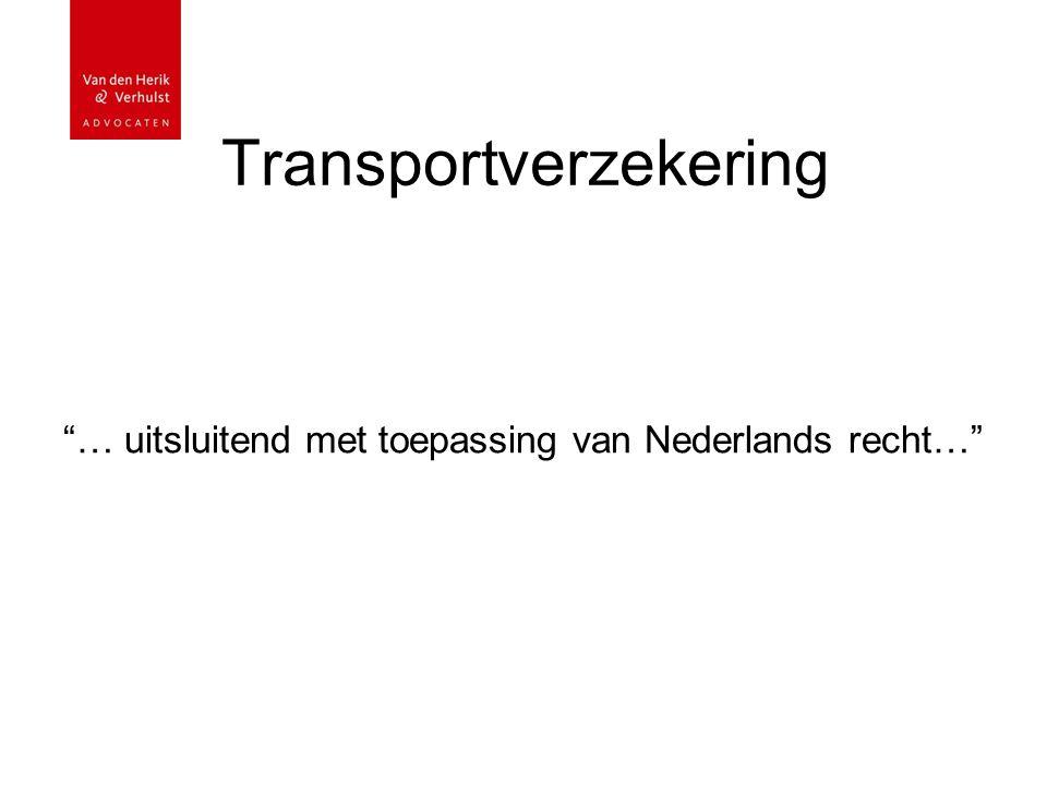 """Transportverzekering """"… uitsluitend met toepassing van Nederlands recht…"""""""