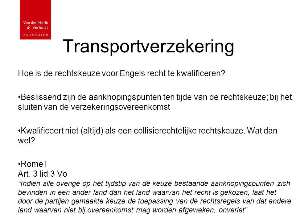 Transportverzekering Hoe is de rechtskeuze voor Engels recht te kwalificeren? Beslissend zijn de aanknopingspunten ten tijde van de rechtskeuze; bij h