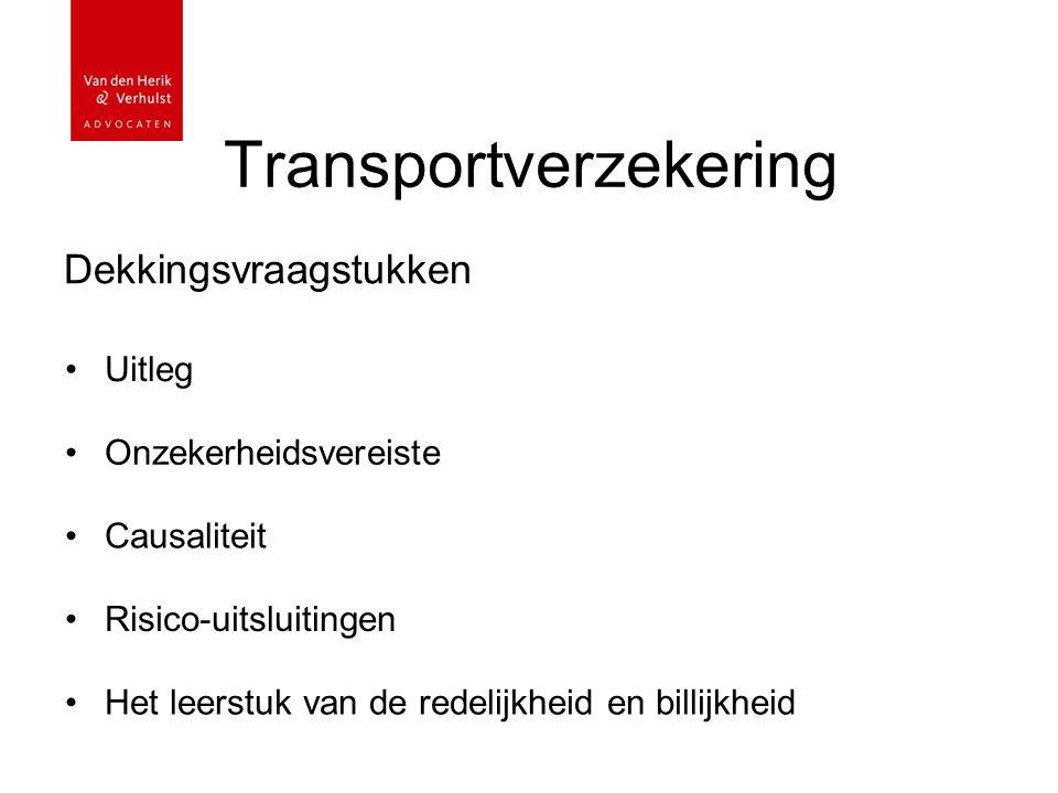 Transportverzekering Dekkingsvraagstukken Uitleg Onzekerheidsvereiste Causaliteit Risico-uitsluitingen Het leerstuk van de redelijkheid en billijkheid