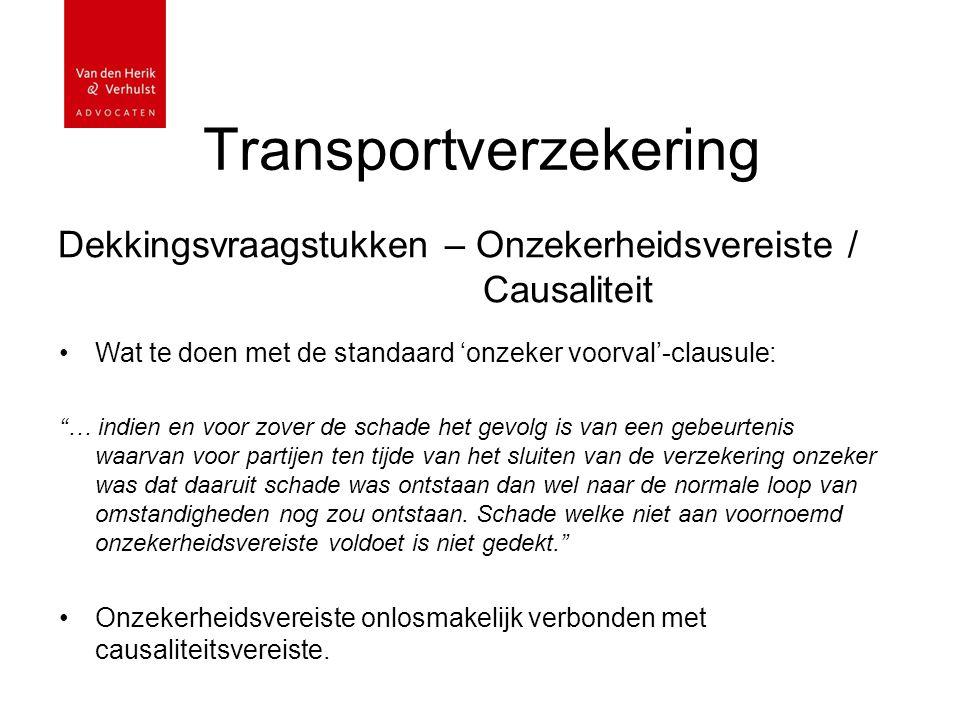 """Transportverzekering Dekkingsvraagstukken – Onzekerheidsvereiste / Causaliteit Wat te doen met de standaard 'onzeker voorval'-clausule: """"… indien en v"""