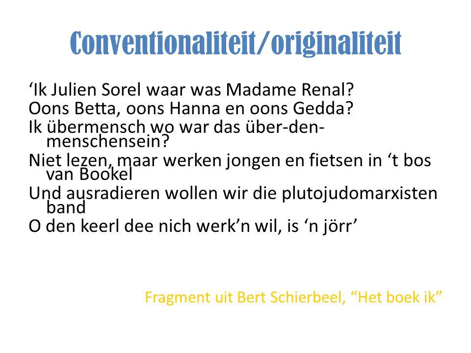 Conventionaliteit/originaliteit 'Ik Julien Sorel waar was Madame Renal? Oons Betta, oons Hanna en oons Gedda? Ik übermensch wo war das über-den- mensc