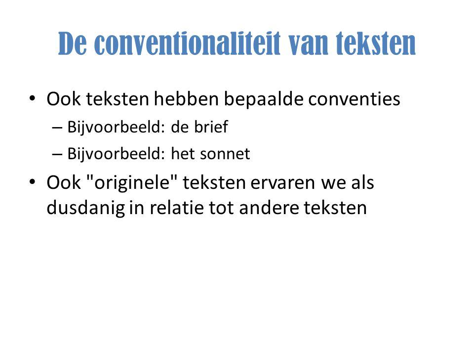 De conventionaliteit van teksten Ook teksten hebben bepaalde conventies – Bijvoorbeeld: de brief – Bijvoorbeeld: het sonnet Ook