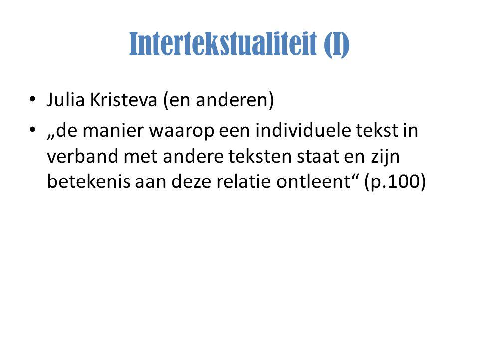 """Intertekstualiteit (I) Julia Kristeva (en anderen) """"de manier waarop een individuele tekst in verband met andere teksten staat en zijn betekenis aan d"""