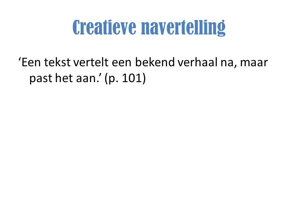 Creatieve navertelling 'Een tekst vertelt een bekend verhaal na, maar past het aan.' (p. 101)