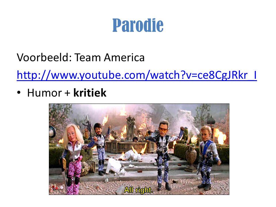 Parodie Voorbeeld: Team America http://www.youtube.com/watch?v=ce8CgJRkr_I Humor + kritiek