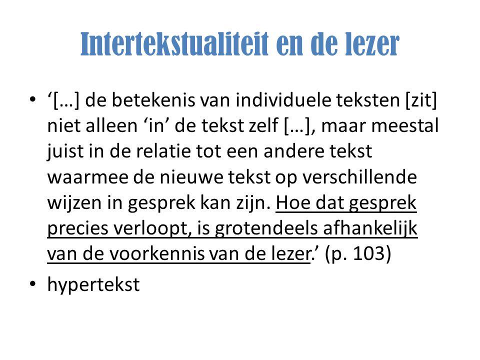 Intertekstualiteit en de lezer '[…] de betekenis van individuele teksten [zit] niet alleen 'in' de tekst zelf […], maar meestal juist in de relatie to