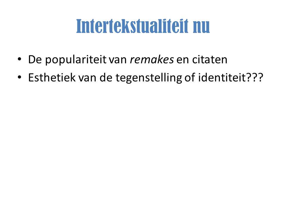 Intertekstualiteit nu De populariteit van remakes en citaten Esthetiek van de tegenstelling of identiteit???