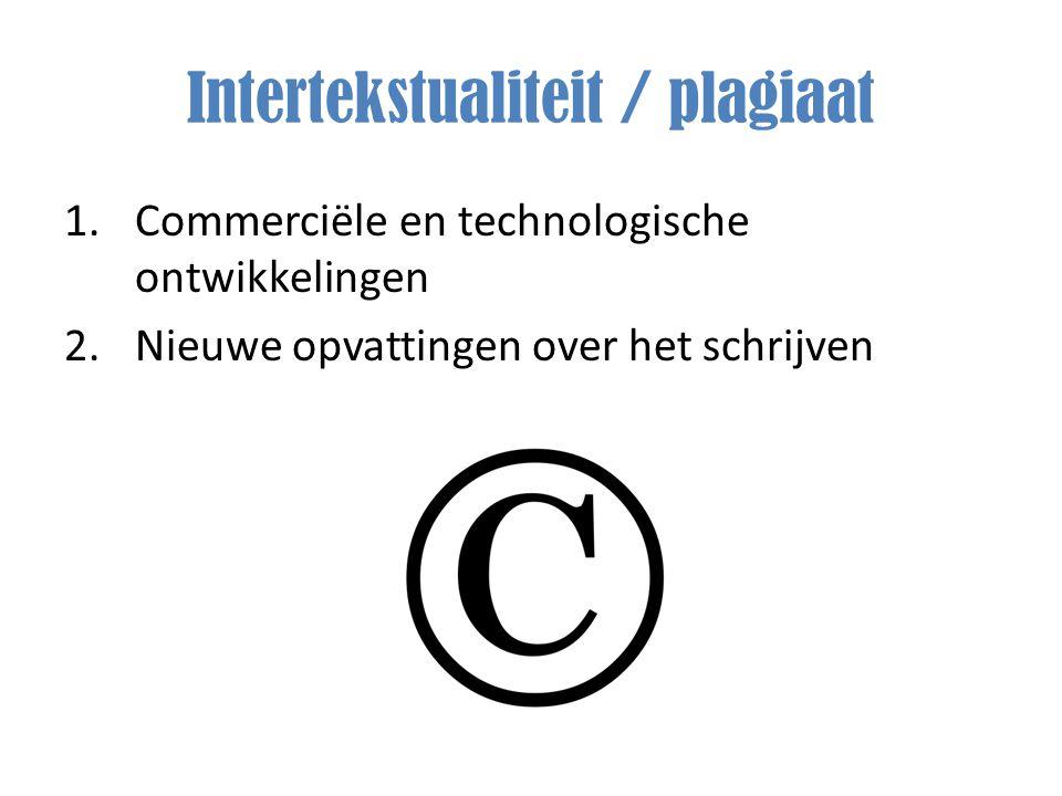 Intertekstualiteit / plagiaat 1.Commerciële en technologische ontwikkelingen 2.Nieuwe opvattingen over het schrijven