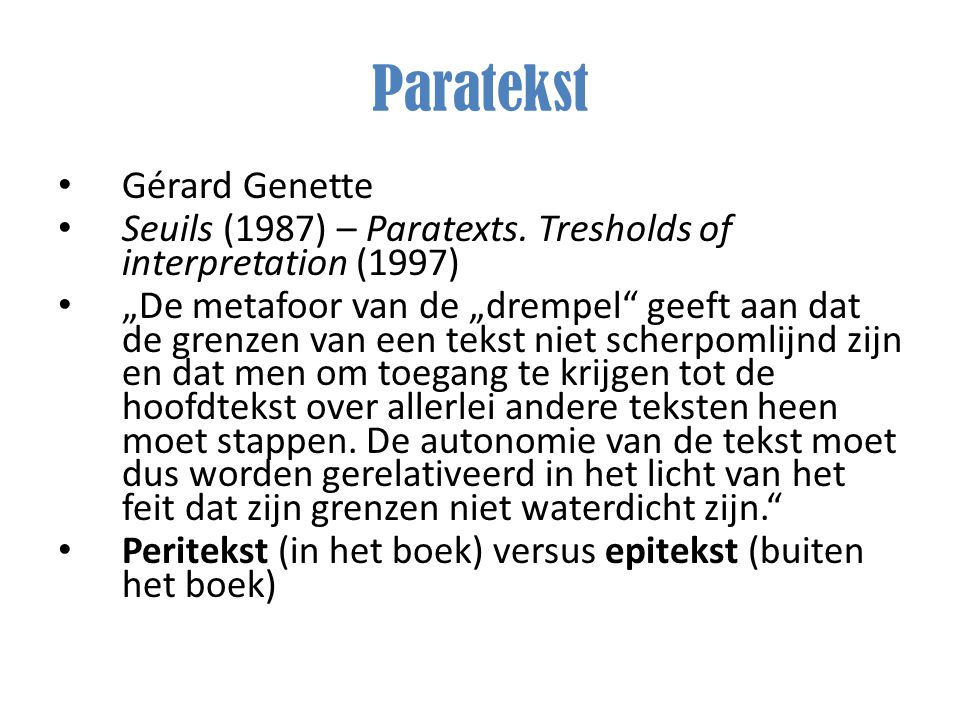 "Paratekst Gérard Genette Seuils (1987) – Paratexts. Tresholds of interpretation (1997) ""De metafoor van de ""drempel"" geeft aan dat de grenzen van een"