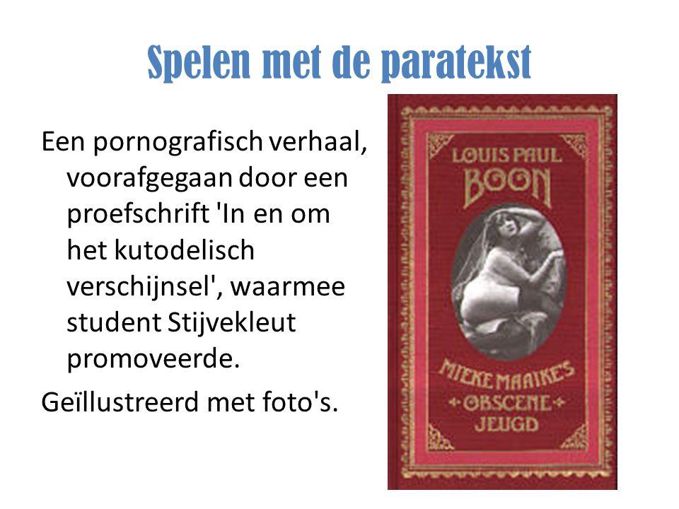 Spelen met de paratekst Een pornografisch verhaal, voorafgegaan door een proefschrift 'In en om het kutodelisch verschijnsel', waarmee student Stijvek