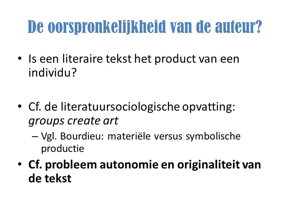 De oorspronkelijkheid van de auteur? Is een literaire tekst het product van een individu? Cf. de literatuursociologische opvatting: groups create art