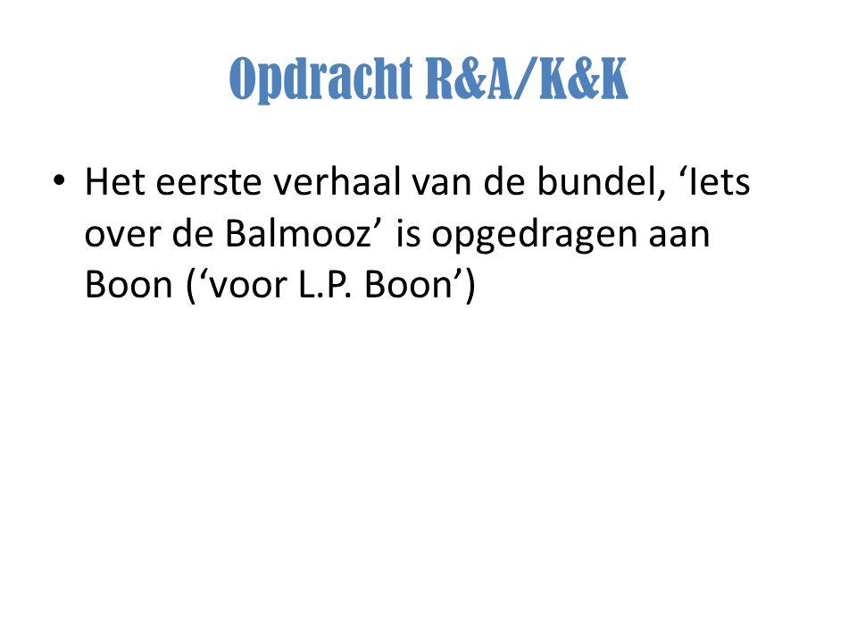 Opdracht R&A/K&K Het eerste verhaal van de bundel, 'Iets over de Balmooz' is opgedragen aan Boon ('voor L.P. Boon')