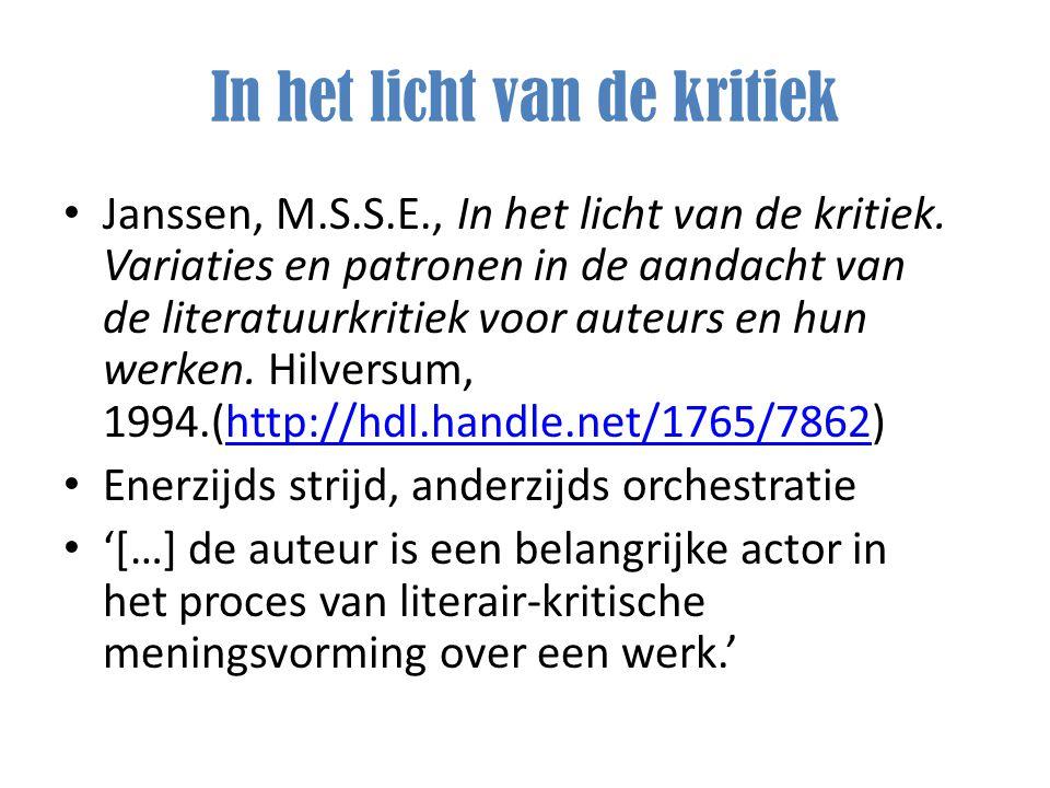 In het licht van de kritiek Janssen, M.S.S.E., In het licht van de kritiek. Variaties en patronen in de aandacht van de literatuurkritiek voor auteurs