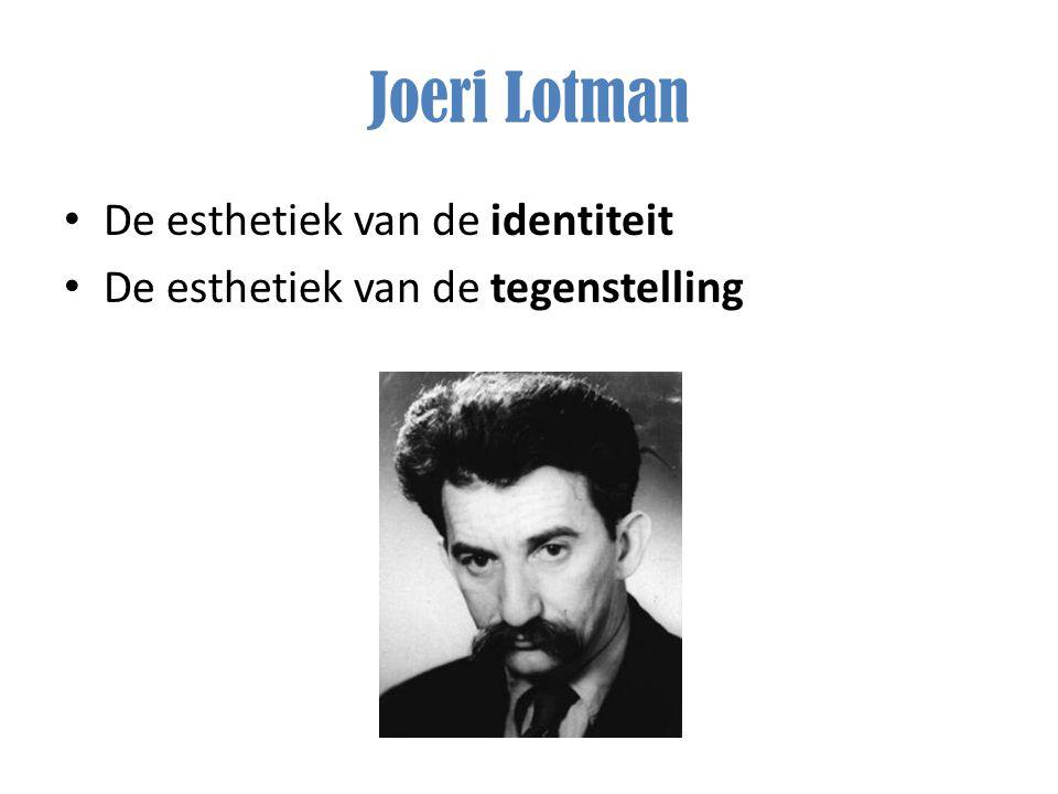 Joeri Lotman De esthetiek van de identiteit De esthetiek van de tegenstelling