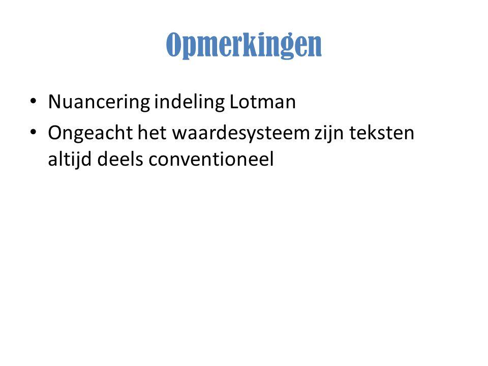 Opmerkingen Nuancering indeling Lotman Ongeacht het waardesysteem zijn teksten altijd deels conventioneel